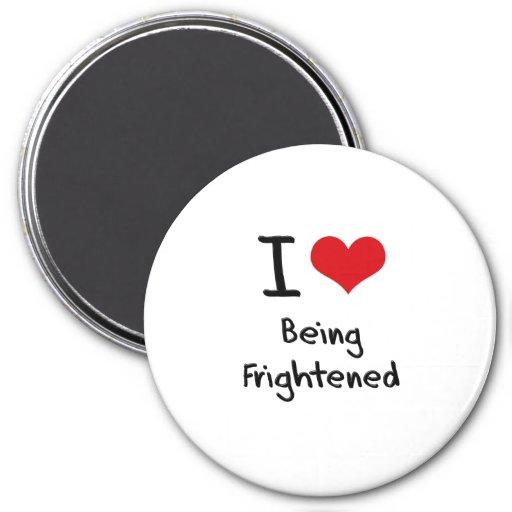 I Love Being Frightened Fridge Magnet