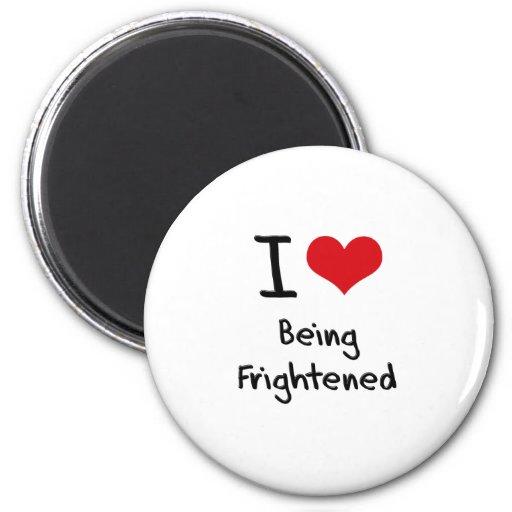 I Love Being Frightened Fridge Magnets