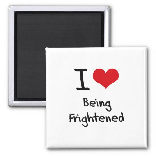 I Love Being Frightened Refrigerator Magnets