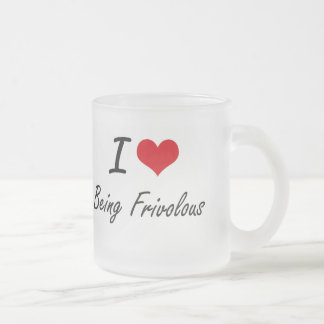 I Love Being Frivolous Artistic Design 10 Oz Frosted Glass Coffee Mug