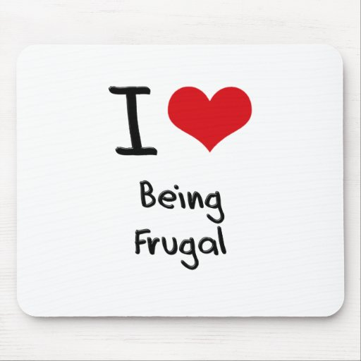 I Love Being Frugal Mousepad