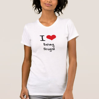 I Love Being Frugal Tee Shirts