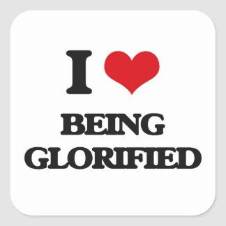 I Love Being Glorified Square Sticker