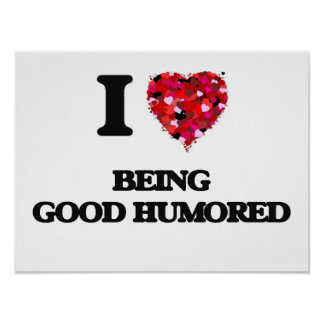 I Love Being Good Humored Poster