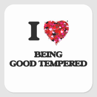 I Love Being Good Tempered Square Sticker