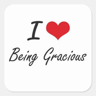 I Love Being Gracious Artistic Design Square Sticker