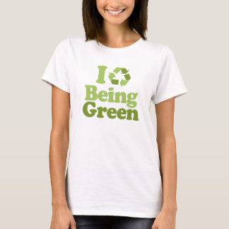 I Love Being Green T-shirt / Earth Day T-shirt