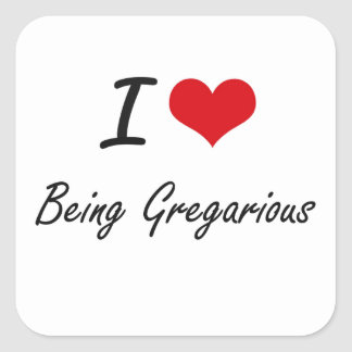 I Love Being Gregarious Artistic Design Square Sticker