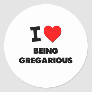 I Love Being Gregarious Classic Round Sticker
