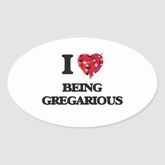 I Love Being Gregarious Oval Sticker