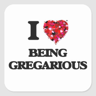 I Love Being Gregarious Square Sticker