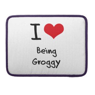 I Love Being Groggy MacBook Pro Sleeves
