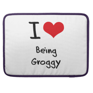 I Love Being Groggy Sleeve For MacBooks