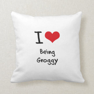 I Love Being Groggy Pillow