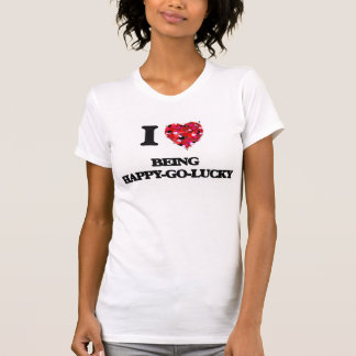 I Love Being Happy-Go-Lucky Tees