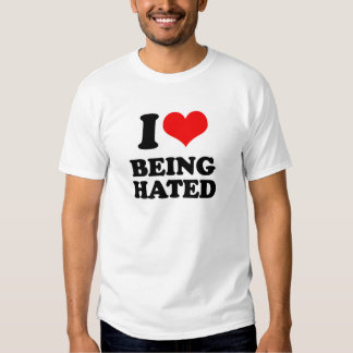 I Love Being Hated T-Shirt