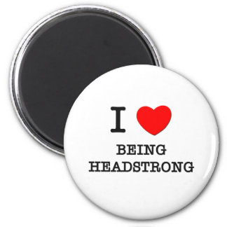 I Love Being Headstrong 2 Inch Round Magnet