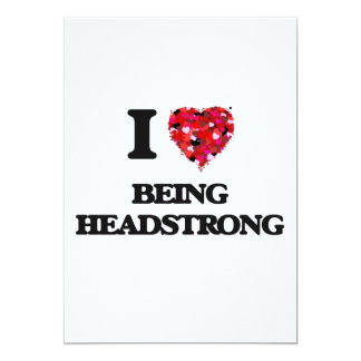 I Love Being Headstrong 5x7 Paper Invitation Card