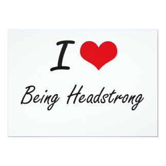 I Love Being Headstrong Artistic Design 5x7 Paper Invitation Card