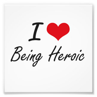 I Love Being Heroic Artistic Design Photo Print