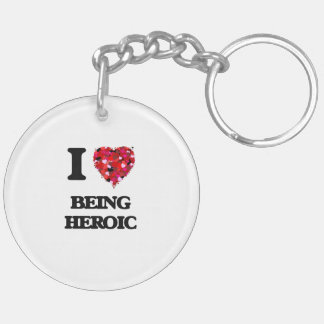 I Love Being Heroic Double-Sided Round Acrylic Keychain