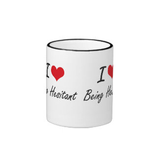 I Love Being Hesitant Artistic Design Ringer Coffee Mug