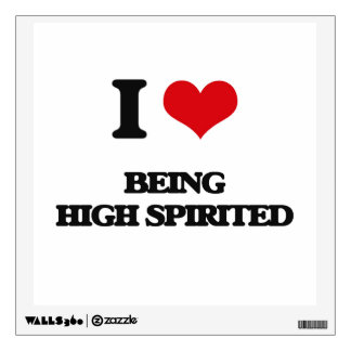 I Love Being High-Spirited Room Decal