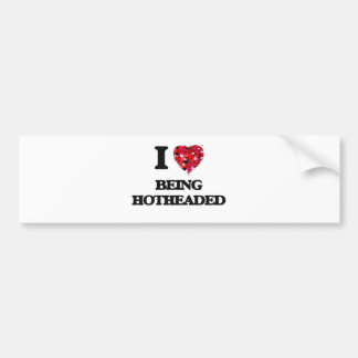I Love Being Hotheaded Car Bumper Sticker