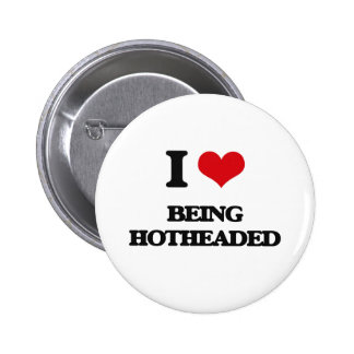 I Love Being Hotheaded Pinback Buttons