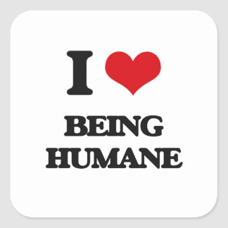 I Love Being Humane Square Stickers