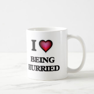 I Love Being Hurried Coffee Mug