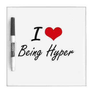 I Love Being Hyper Artistic Design Dry-Erase Board