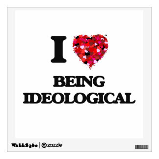 I Love Being Ideological Wall Sticker