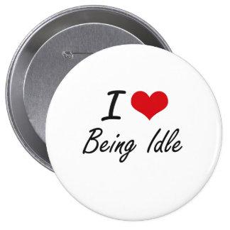 I Love Being Idle Artistic Design 4 Inch Round Button