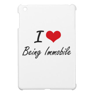 I Love Being Immobile Artistic Design iPad Mini Cover
