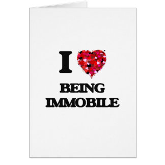 I Love Being Immobile Greeting Card