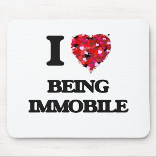 I Love Being Immobile Mouse Pad