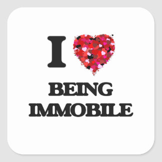 I Love Being Immobile Square Sticker
