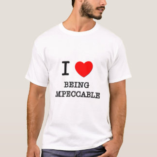 I Love Being Impeccable T-Shirt