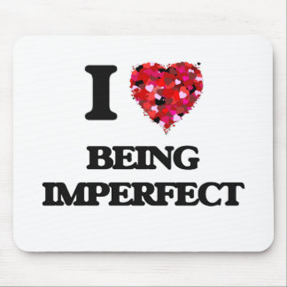 I Love Being Imperfect Mouse Pad