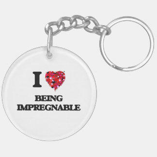 I Love Being Impregnable Double-Sided Round Acrylic Keychain