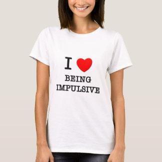 I Love Being Impulsive T-Shirt
