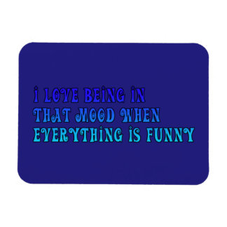 I LOVE BEING IN THAT MOOD WHEN EVERYTHING IS FUNNY RECTANGULAR PHOTO MAGNET