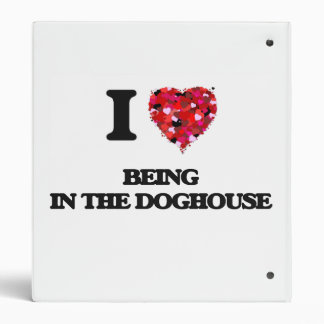 I love Being In The Doghouse 3 Ring Binders