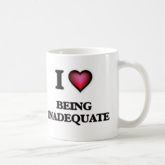 I Love Being Inadequate Coffee Mug