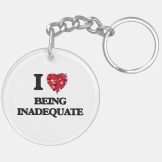 I Love Being Inadequate Double-Sided Round Acrylic Keychain