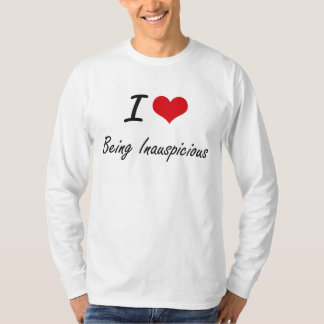 I Love Being Inauspicious Artistic Design T Shirt