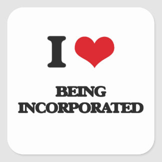 I Love Being Incorporated Square Sticker