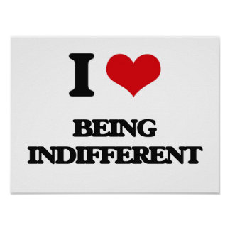 I Love Being Indifferent Print