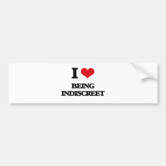 I Love Being Indiscreet Bumper Stickers